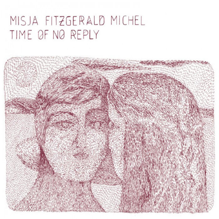 MISJA FITZGERALD MICHEL『TIME OF NO REPLY』